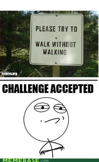 Challenge Accepted,FAILS,not,walking,wat