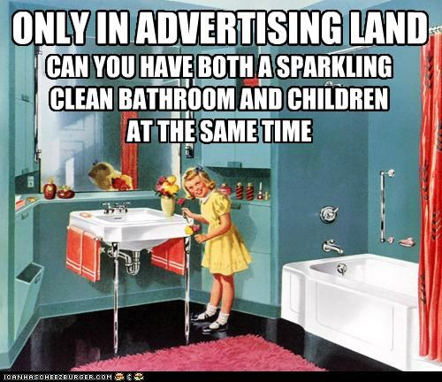 advertising,bathrooms,children,cleanliness,historic lols,lies