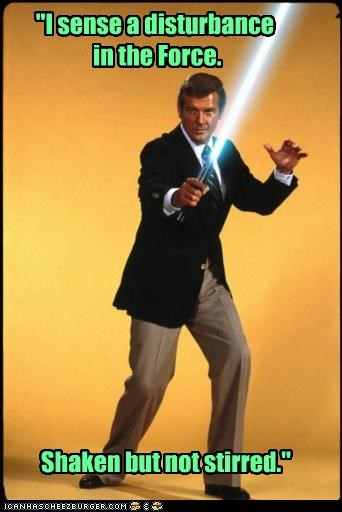 """""""I sense a disturbance in the Force. Shaken but not stirred."""""""