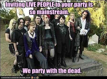 Inviting LIVE PEOPLE to your party is so mainstream. We party with the dead.