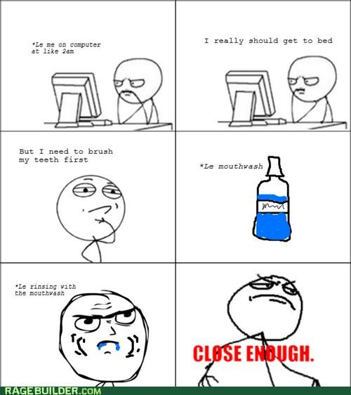 brushing and flossing Close Enough mouthwash Rage Comics - 5094767616