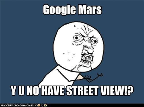 Google Mars Y U NO HAVE STREET VIEW!?