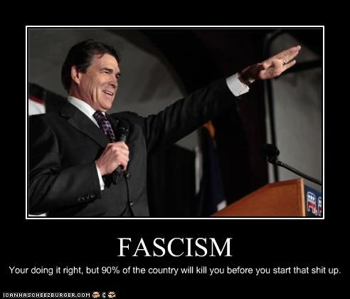 FASCISM Your doing it right, but 90% of the country will kill you before you start that shit up.