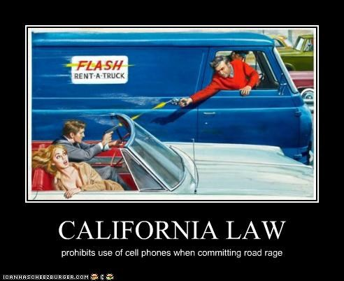 CALIFORNIA LAW prohibits use of cell phones when committing road rage