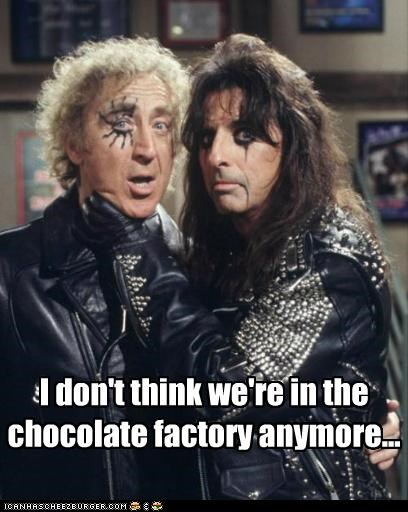 I don't think we're in the chocolate factory anymore...