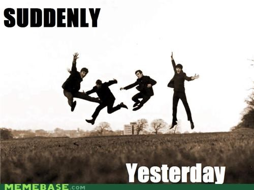 beatles,suddenly,Y U No Guy,yesterday