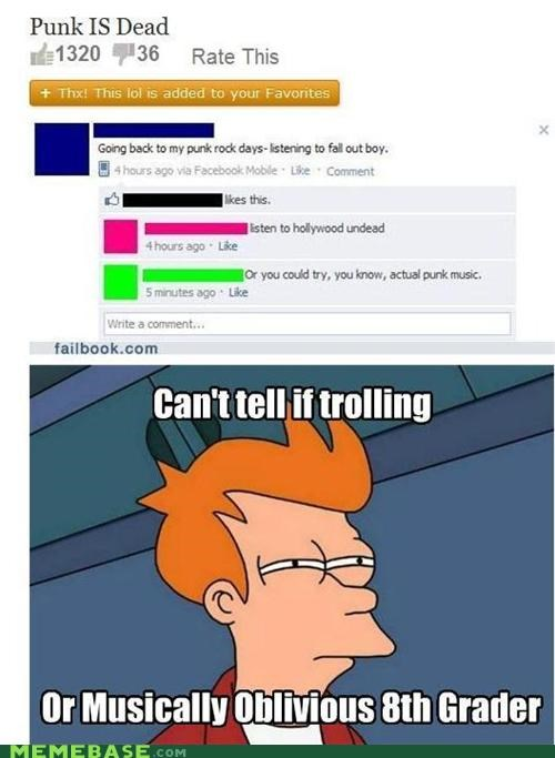 dead,failbook,fry,Musically Oblivious 8th Grader,punk,trolling