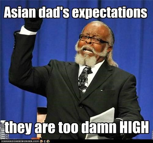 high high expectations asian dad jimmy mcmillan Memes meta - 5100175616