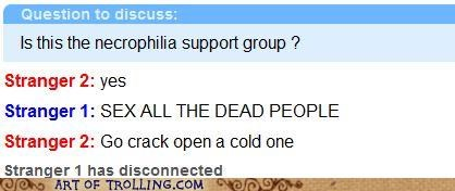cold one,Dead People,necrophilia,Omegle