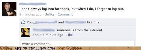facebook,from the internet,log out,the most interesting man in the world
