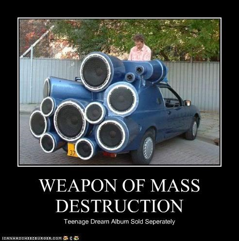 cars,katy perry,Music,speakers,teenage dream,weapons,wmd