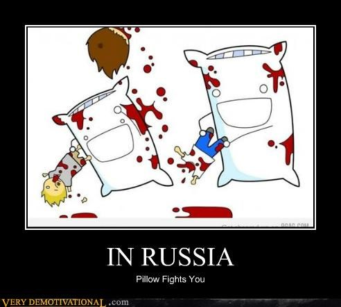 IN RUSSIA Pillow Fights You