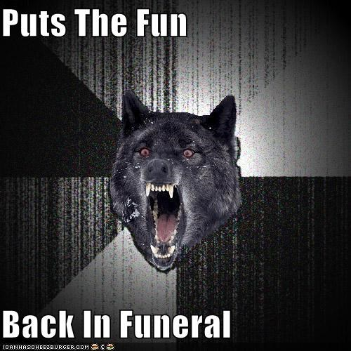 Death fun funeral Insanity Wolf murder