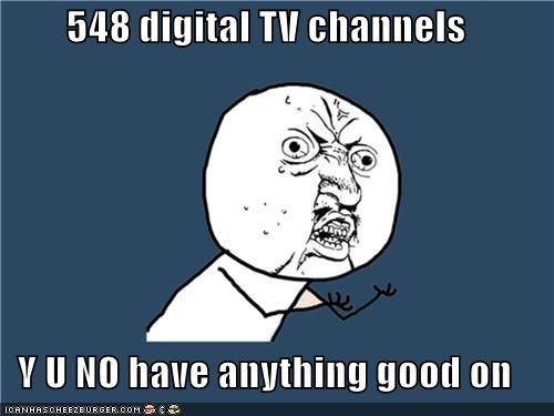 boredon,channels,digital,television,Y U No Guy