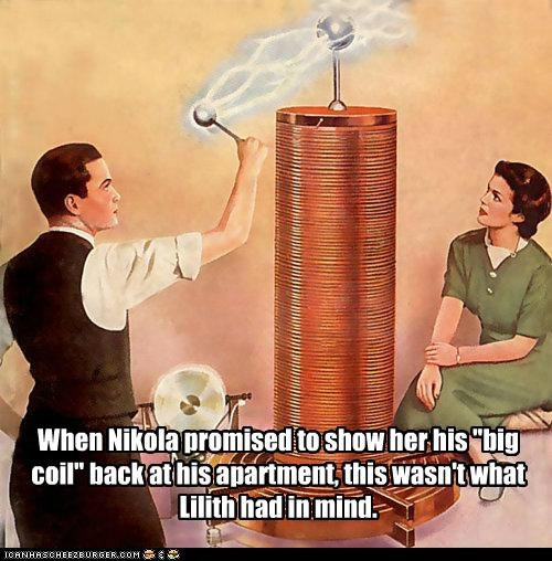 disappointment,double entendres,historic lols,innuendo,Nikola Tesla,tesla coil