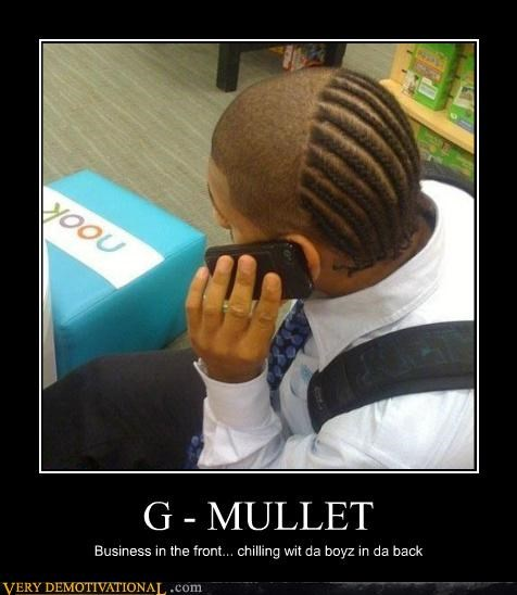 G - MULLET Business in the front... chilling wit da boyz in da back