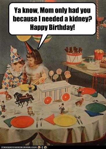 birthdays,happy birthday,historic lols,kidney,kids,mean,parties,siblings
