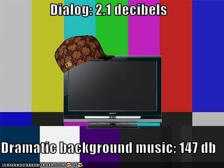 decibals,dramatic,Memes,scumbag,television