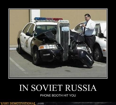 IN SOVIET RUSSIA PHONE BOOTH HIT YOU