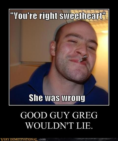 arguments communication strategies dilemmas Good Guy Greg impossible Memes paradox - 5117502464