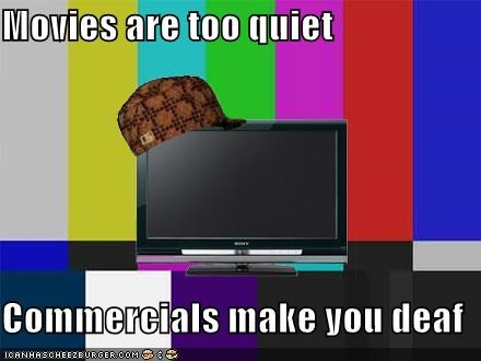 adjusting,commercials,Memes,movies,quiet,television