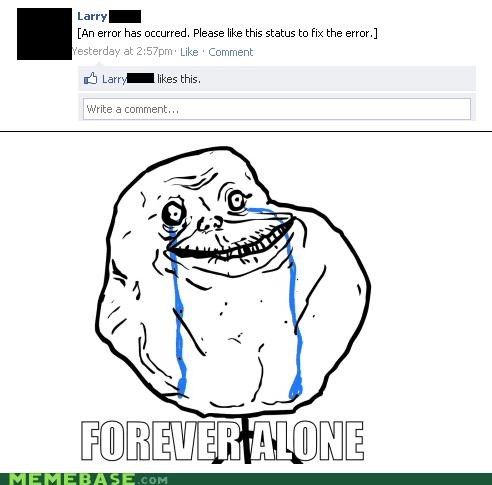 error,facebook,forever alone,larry,Sad,status