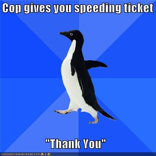police,se ya,socially awkward penguin,speeding ticket,thanks