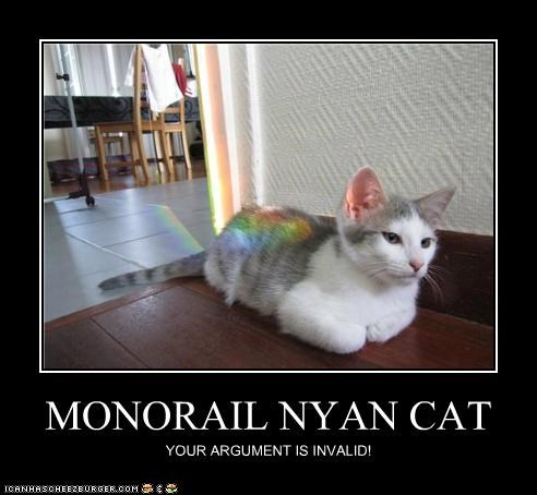MONORAIL NYAN CAT YOUR ARGUMENT IS INVALID!