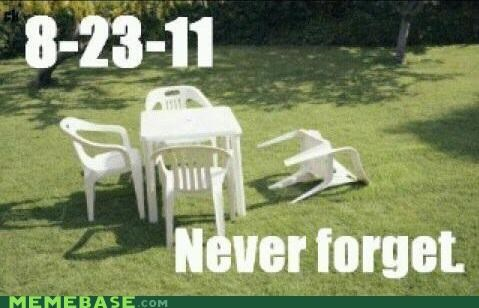 8-23,chair,earthquake,fell,Memes,never forget,shed,tears