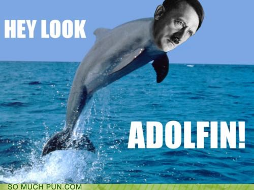 adolph hitler,dolphin,Hall of Fame,hitler,juxtaposition,literalism,similar sounding,suffix