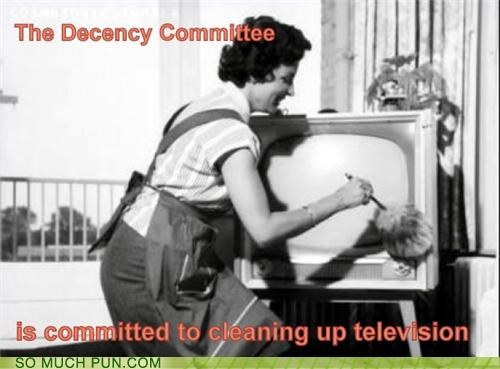 cleaning,committed,committee,decency,double meaning,literalism,television