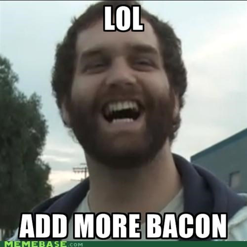 bacon enough lol Memes - 5125377792