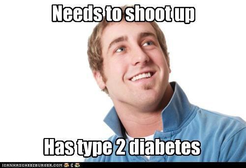 Needs to shoot up Has type 2 diabetes
