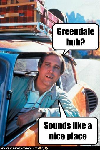 Greendale huh? Sounds like a nice place