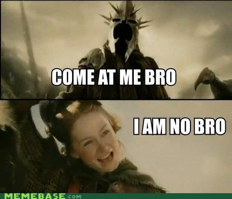bro come at me lord Lord of the Rings Memes - 5130301184