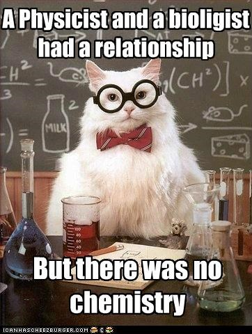 A Physicist and a bioligist had a relationship But there was no chemistry