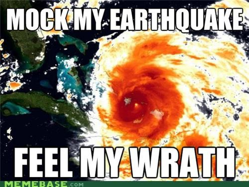 earthquake,hurricane,Memes,mother nature,vengeful,wrath
