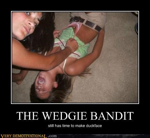 THE WEDGIE BANDIT still has time to make duckface