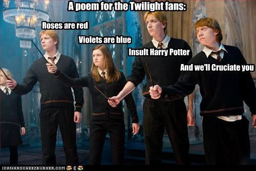 A poem for the Twilight fans: Roses are red Violets are blue Insult Harry Potter And we'll Cruciate you
