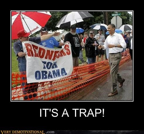 admiral ackbar its a trap Mean People obama rednecks - 5134237440