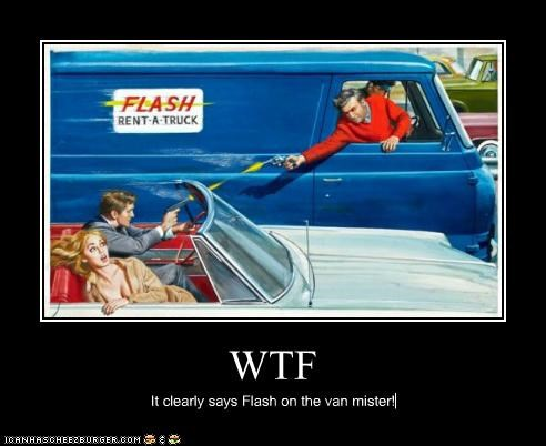 WTF It clearly says Flash on the van mister!
