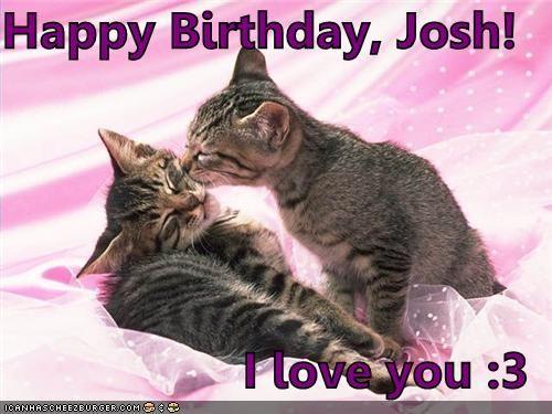 Happy Birthday Josh I Love You 3