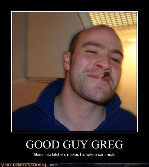 Good Guy Greg hilarious meme sammich - 5137904384