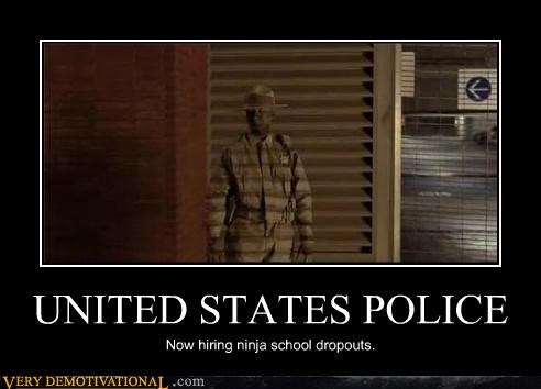 UNITED STATES POLICE Now hiring ninja school dropouts.
