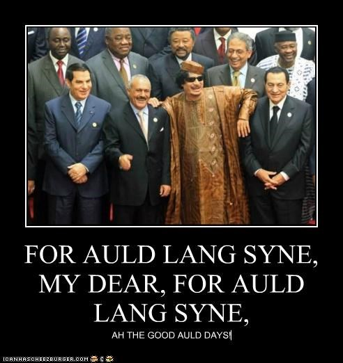 FOR AULD LANG SYNE, MY DEAR, FOR AULD LANG SYNE, AH THE GOOD AULD DAYS!