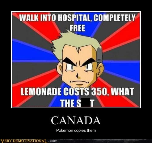 Canada,health care,Pokémon,Pure Awesome