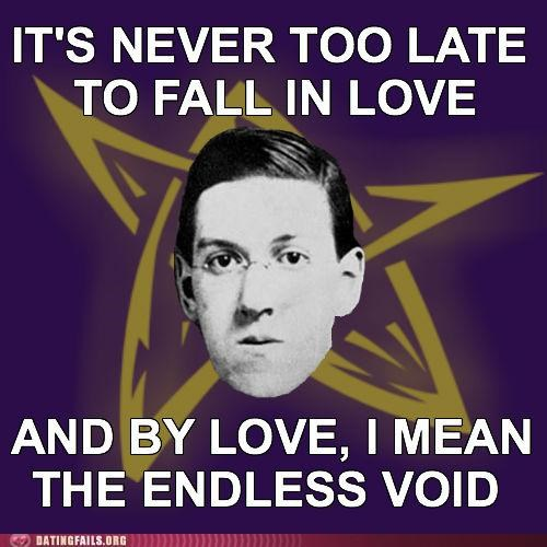 dark,h-p-lovecraft,lovecraft,meme,void,We Are Dating