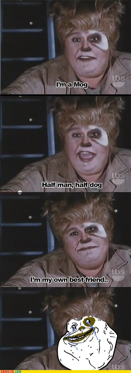 forever alone,From the Movies,john candy,Mog,spaceballs