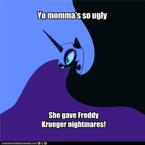 Nightmare Moon's Yo Momma jokes: freddy krueger
