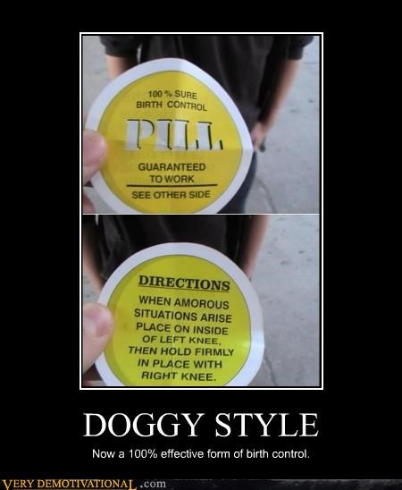 DOGGY STYLE Now a 100% effective form of birth control.